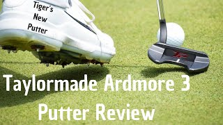 Tiger Woods New Putter - Taylormade Ardmore 3 Review