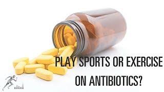 Sports and exercise while taking antibiotics