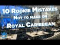 Royal Caribbean Rookie Mistakes To Avoid!