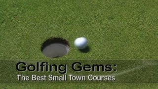 Golfing Gems: The Best Small Town Courses