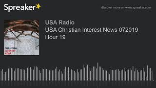 USA Christian Interest News 072019 Hour 19