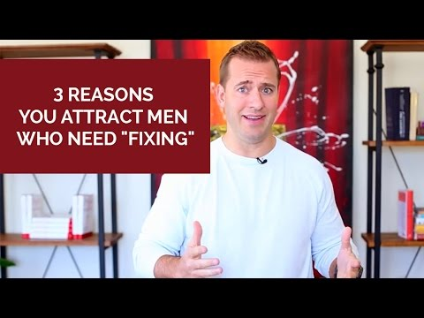 """3 Reasons You Attract Men Who Need """"Fixing"""""""