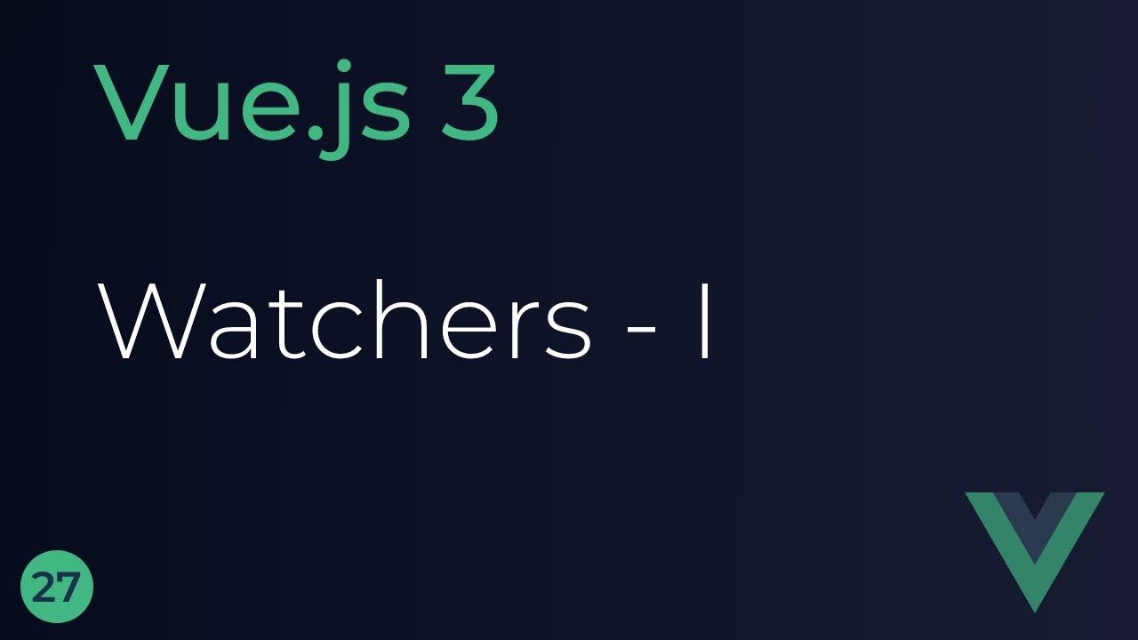 Vue JS 3 Tutorial - Watchers (Part 1)