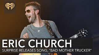"Eric Church Releases Surprise New Song, ""Bad Mother Trucker"" 