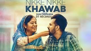 Happy Raikoti -Nikke Nikke Khawab || Sukh Sanghera || New Punjabi Song 2018