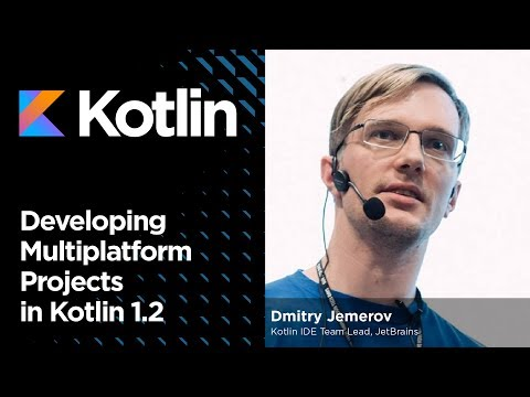 Developing Multiplatform Projects in Kotlin 1.2