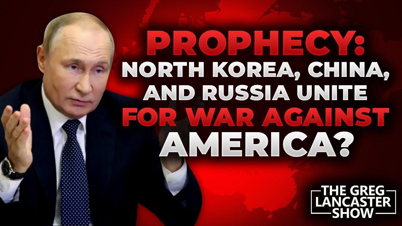 prophecy north korea china and russia unite for war against america ii vfntv ii