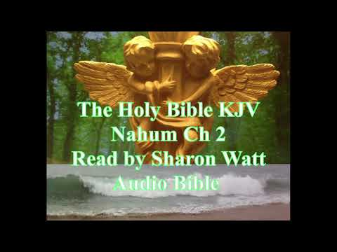 the-holy-bible-kjv,-book-of-nahum,-chapter-2,-read-by-sharon-watt,-audio-bible,-female-voice