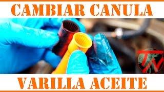 Cambiar canula (plastico) varilla de aceite