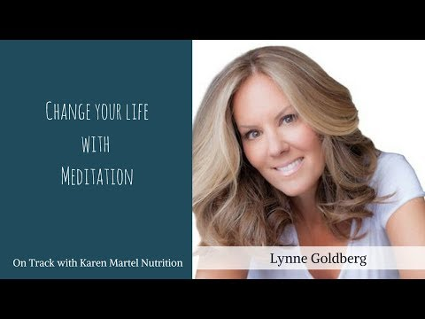 Change your life with meditation with Lynne Goldberg