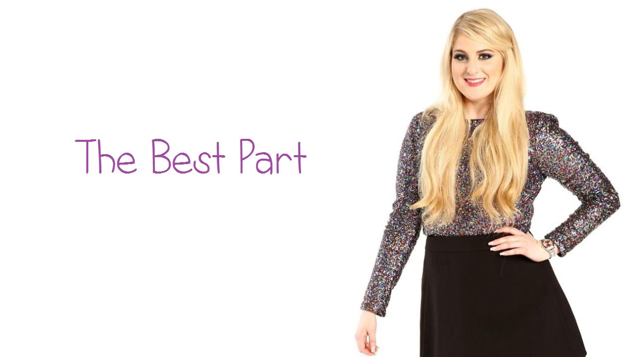 Meghan Trainor - The Best Part ( Lyrics & Pictures ) - YouTube