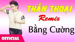 Thần Thoại Remix - Bằng Cường [Official Audio]