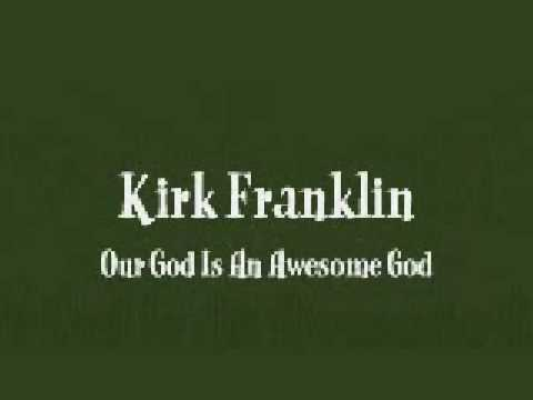 Kirk Franklin - (He Reigns) Our God Is An Awesome God