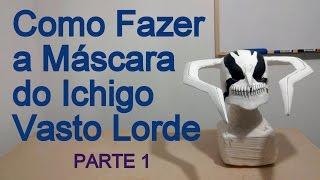Como Fazer a Máscara do Ichigo Vasto Lorde para o seu Cosplay parte 1 - Dicas de Cosmaker