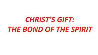 CHRIST'S GIFT: THE BOND OF THE SPIRIT (Ephesians 4:1-7 )