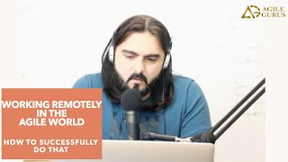 Episode 6: Working remotely in the Agile World. Lessons Learnt and Opportunities: Agile Talks