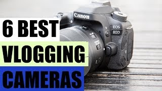 6 Best Vlogging Cameras - Get the gear to set you on your way to YT superstardom