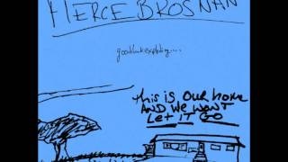 Fierce Brosnan -  We All Fall Down