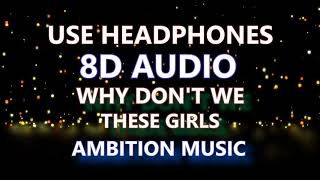 Why Don't We - THESE GIRLS [8D AUDIO]