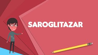 What is Saroglitazar? Explain Saroglitazar, Define Saroglitazar, Meaning of Saroglitazar