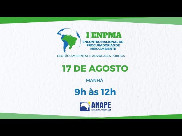 1º ENPMA ENCONTRO NACIONAL DE MEIO AMBIENTE - 17 de agosto - Manhã