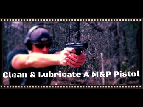 How To Clean And Lubricate A Smith & Wesson M&P Pistol (HD)