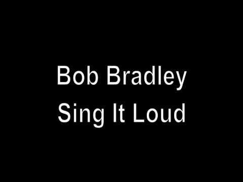 Bob Bradley   Sing It Loud