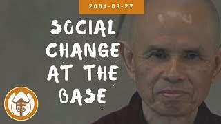 Social Change at the Base   Dharma Talk by Thich Nhat Hanh, 2004.03.27