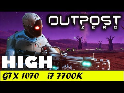 Outpost Zero (High) | GTX 1070 + i7 7700K [1080p 60fps] |