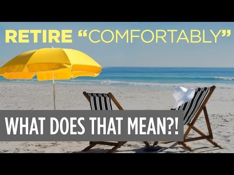 What Do You Mean Retire Comfortably?