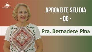 Aproveite seu dia - 05 - Pra. Bernadete Pina - 14-10-2019