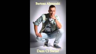 Bartosz Abramski - Dam Ci Świat - Official Audio