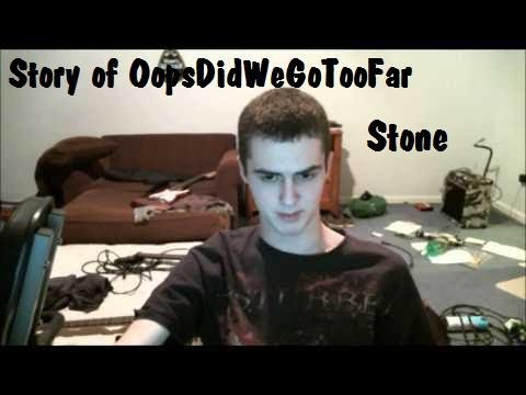 The Story of OopsDidWeGoTooFar: Stone's Perspective