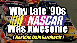 Why Late '90s NASCAR Was Awesome (Besides Dale Earnhardt)