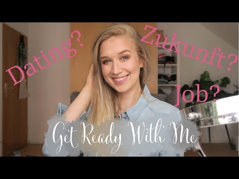 ZUKUNFTSANGST, DATING, JOB - Get Ready With Me