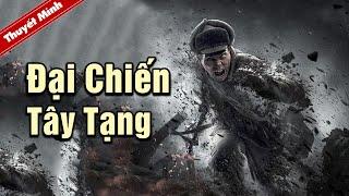 Thuyết Minh | ĐẠI CHIẾN TÂY TẠNG | Phim Chiến Tranh Hành Động Hấp Dẫn Nhất 2021