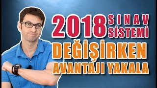 2018 Sınav Sistemi Değişirken Avantajı Yakala