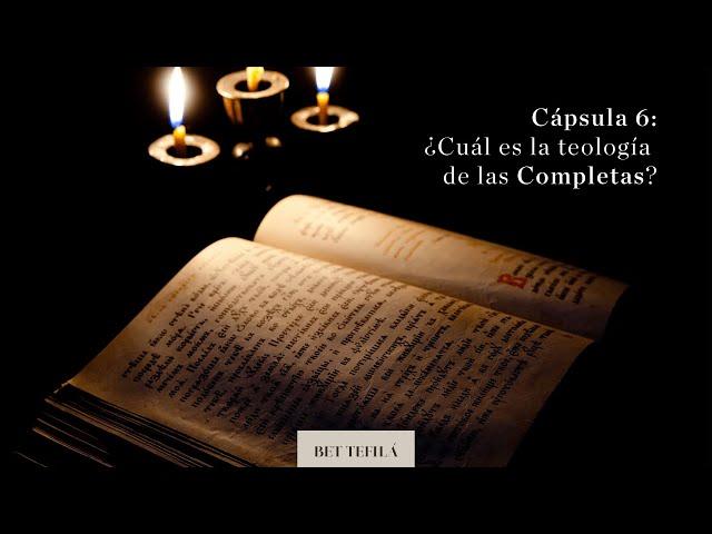 Cápsula 6: ¿Cuál es la teología de las Completas?