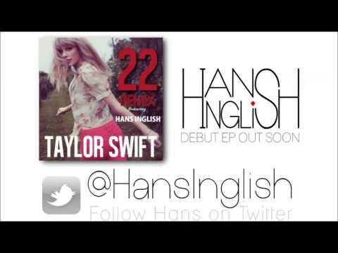 "Taylor Swift ""22"" Hans Inglish Official Remix (Free D/L)"