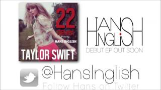 "Taylor swift ""22"" hans inglish official remix (free d/l)"