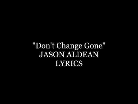 Jason Aldean Don't Change Gone Lyrics