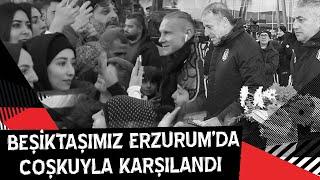Beşiktaşımız, Erzurum'da Coşkuyla Karşılandı - Beşiktaş JK