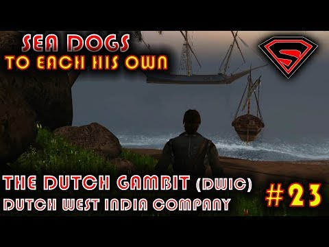 SEA DOGS: TO EACH HIS OWN -THE DUTCH GAMBIT - DWIC (DUTCH WEST INDIA COMPANY) PART 12 EP 23