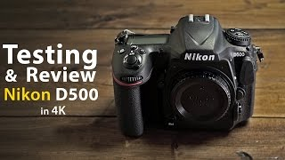 Testing and Review of the Nikon D500 - in 4K
