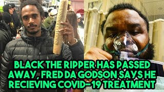 BLACK THE RIPPER HAS PASSED AWAY, FRED DA GODSON SAYS HE RECIEVING COVID-19 TREATMENT