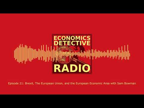 Brexit, The European Union, and the European Economic Area with Sam Bowman
