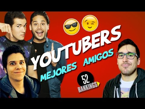 YOUTUBERS MEJORES AMIGOS
