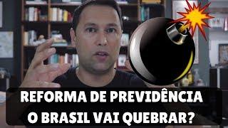 Reforma da Previdência -  O Brasil vai quebrar?
