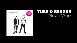 Tube & Berger - Never Work  [Bang Bang 024]