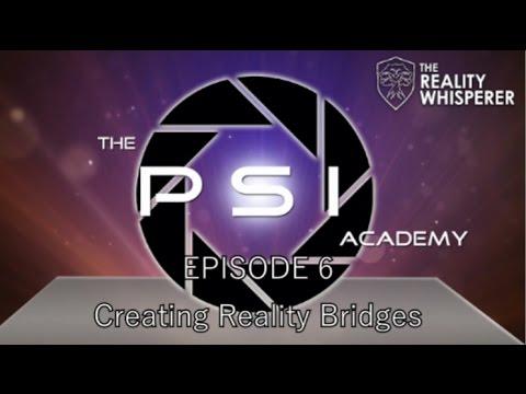 The Psi Academy - S01E06: Creating Reality Bridges
